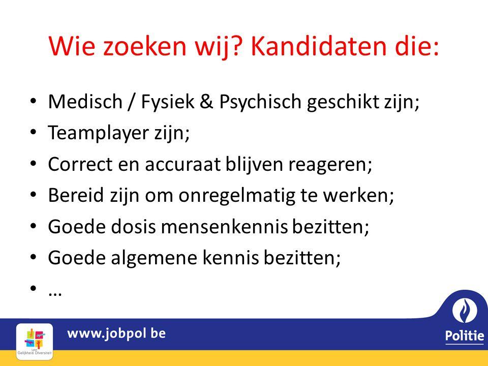 Wie zoeken wij? Kandidaten die: • Medisch / Fysiek & Psychisch geschikt zijn; • Teamplayer zijn; • Correct en accuraat blijven reageren; • Bereid zijn