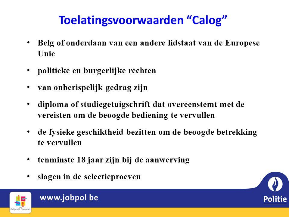 """Toelatingsvoorwaarden """"Calog"""" • Belg of onderdaan van een andere lidstaat van de Europese Unie • politieke en burgerlijke rechten • van onberispelijk"""