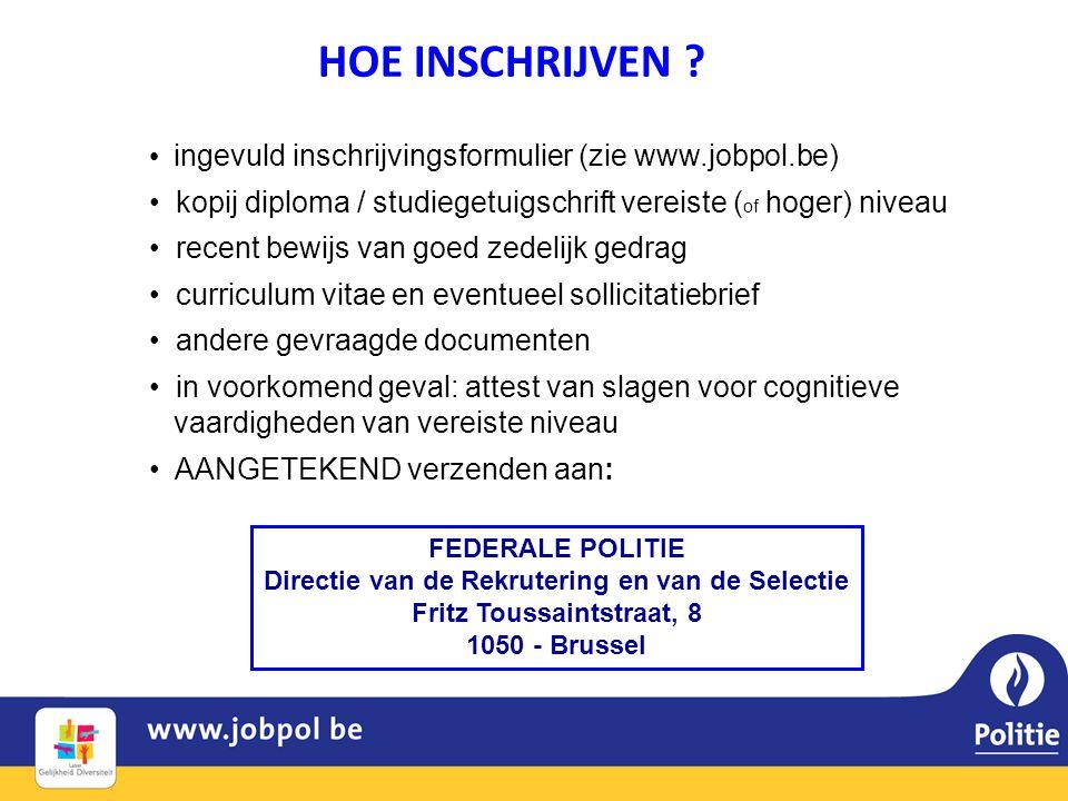 HOE INSCHRIJVEN ? • ingevuld inschrijvingsformulier (zie www.jobpol.be) • kopij diploma / studiegetuigschrift vereiste ( of hoger) niveau • recent bew