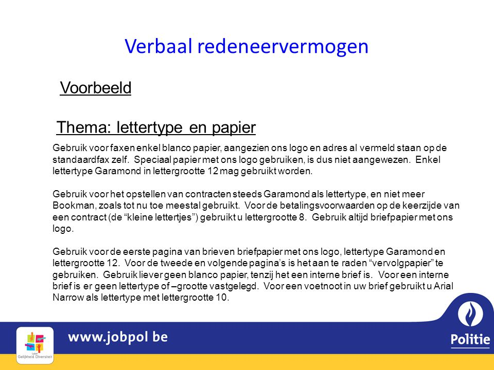 Verbaal redeneervermogen Voorbeeld Thema: lettertype en papier Gebruik voor faxen enkel blanco papier, aangezien ons logo en adres al vermeld staan op de standaardfax zelf.