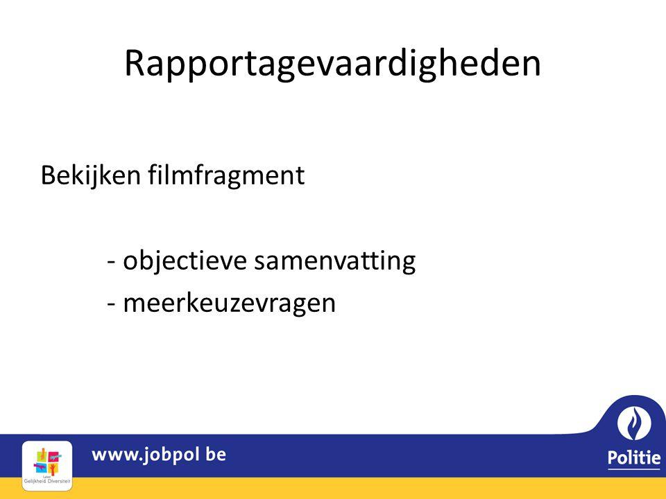 Rapportagevaardigheden Bekijken filmfragment - objectieve samenvatting - meerkeuzevragen