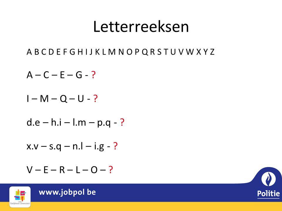 Letterreeksen A B C D E F G H I J K L M N O P Q R S T U V W X Y Z A – C – E – G - ? I – M – Q – U - ? d.e – h.i – l.m – p.q - ? x.v – s.q – n.l – i.g