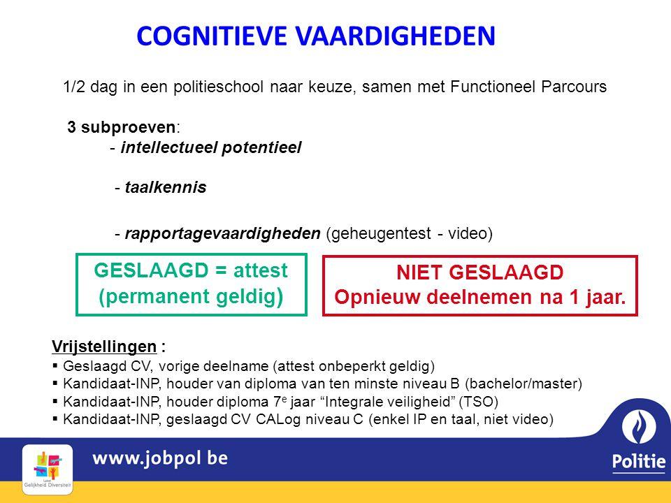 COGNITIEVE VAARDIGHEDEN 1/2 dag in een politieschool naar keuze, samen met Functioneel Parcours 3 subproeven: - intellectueel potentieel - taalkennis