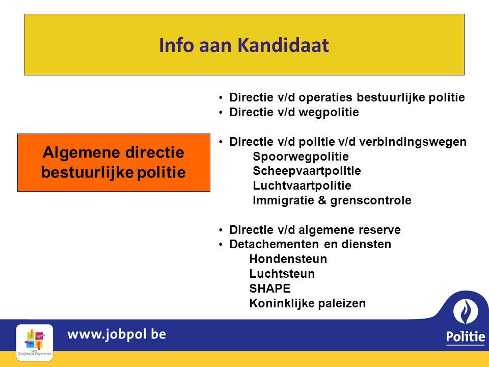 Info aan Kandidaat Algemene directie bestuurlijke politie • Directie v/d operaties bestuurlijke politie • Directie v/d wegpolitie • Directie v/d polit