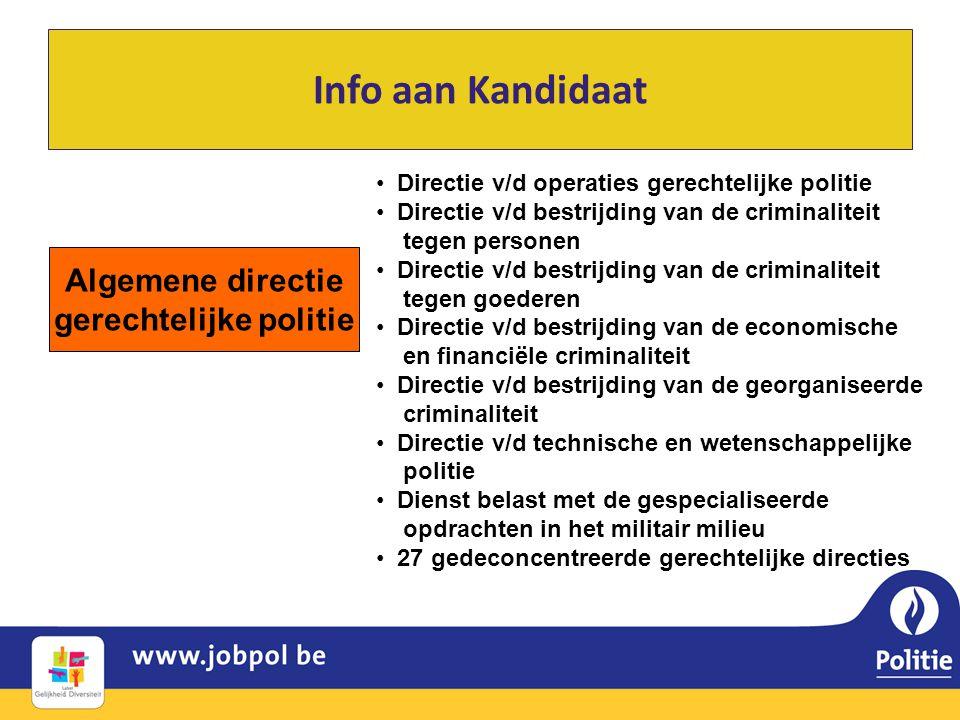 Info aan Kandidaat Algemene directie gerechtelijke politie • Directie v/d operaties gerechtelijke politie • Directie v/d bestrijding van de criminalit