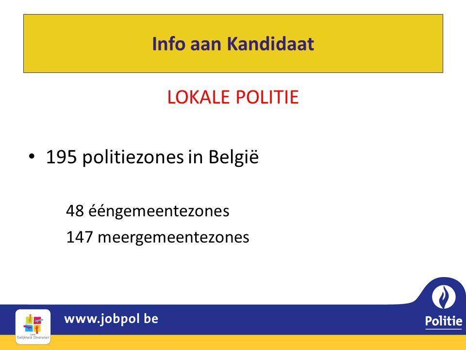 LOKALE POLITIE • 195 politiezones in België 48 ééngemeentezones 147 meergemeentezones Info aan Kandidaat