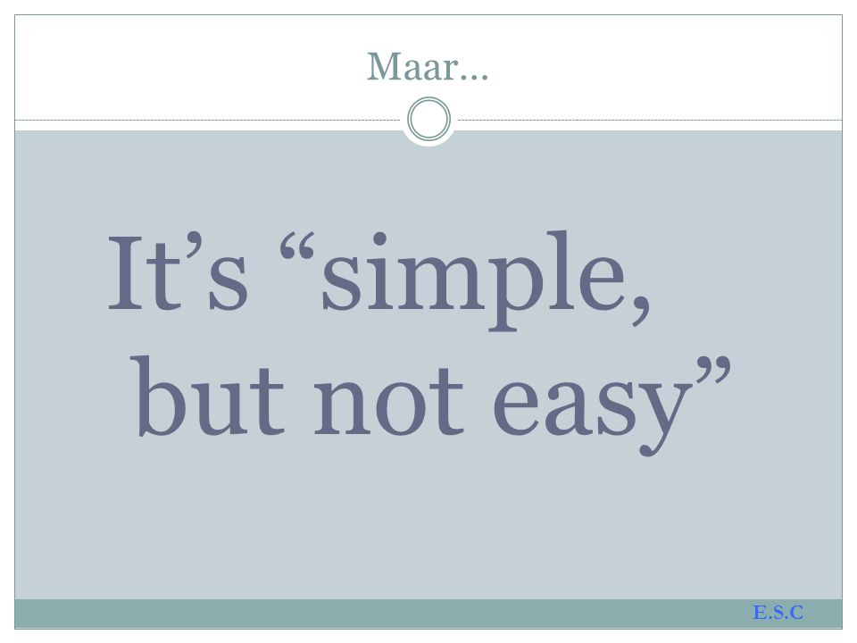 Maar… It's simple, but not easy E.S.C