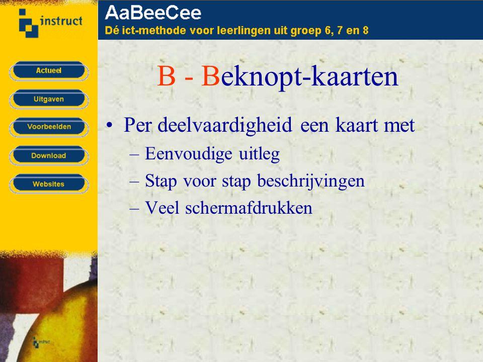 B - Beknopt-kaarten •Per deelvaardigheid een kaart met –Eenvoudige uitleg –Stap voor stap beschrijvingen –Veel schermafdrukken