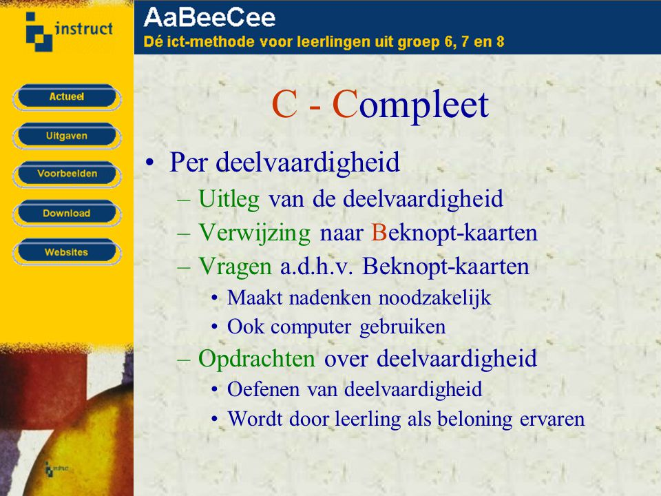 C - Compleet •Per deelvaardigheid –Uitleg van de deelvaardigheid –Verwijzing naar Beknopt-kaarten –Vragen a.d.h.v. Beknopt-kaarten •Maakt nadenken noo