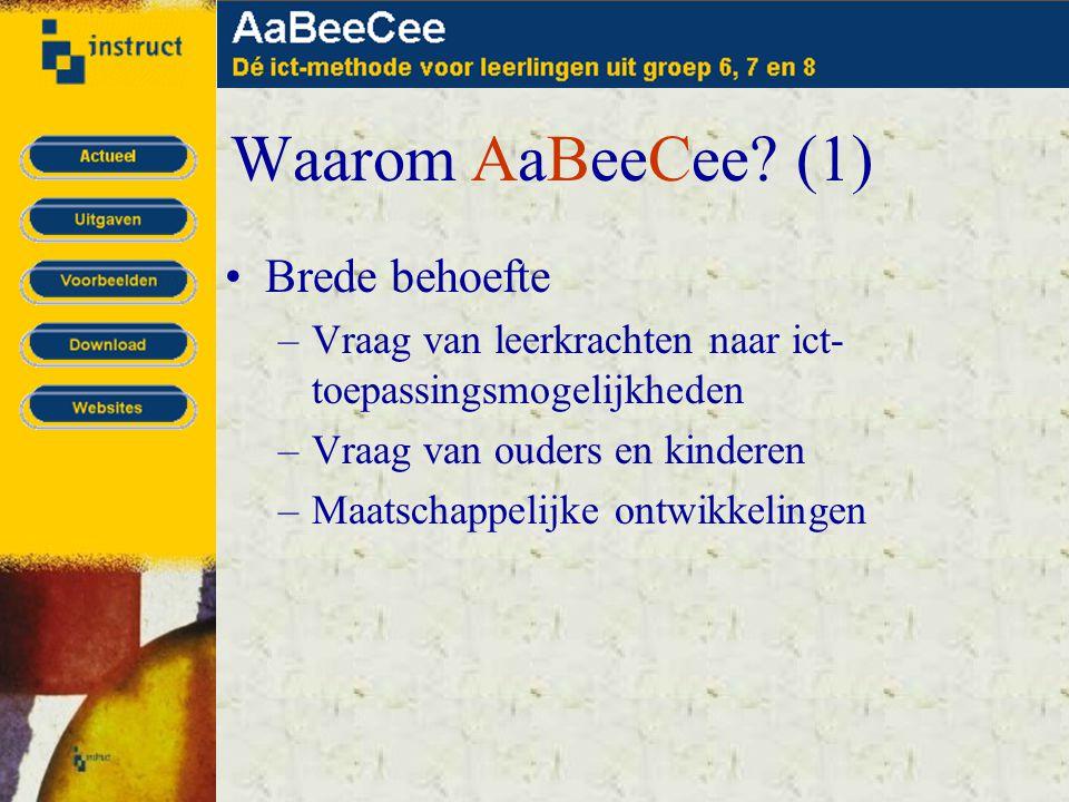 Waarom AaBeeCee? (1) •Brede behoefte –Vraag van leerkrachten naar ict- toepassingsmogelijkheden –Vraag van ouders en kinderen –Maatschappelijke ontwik