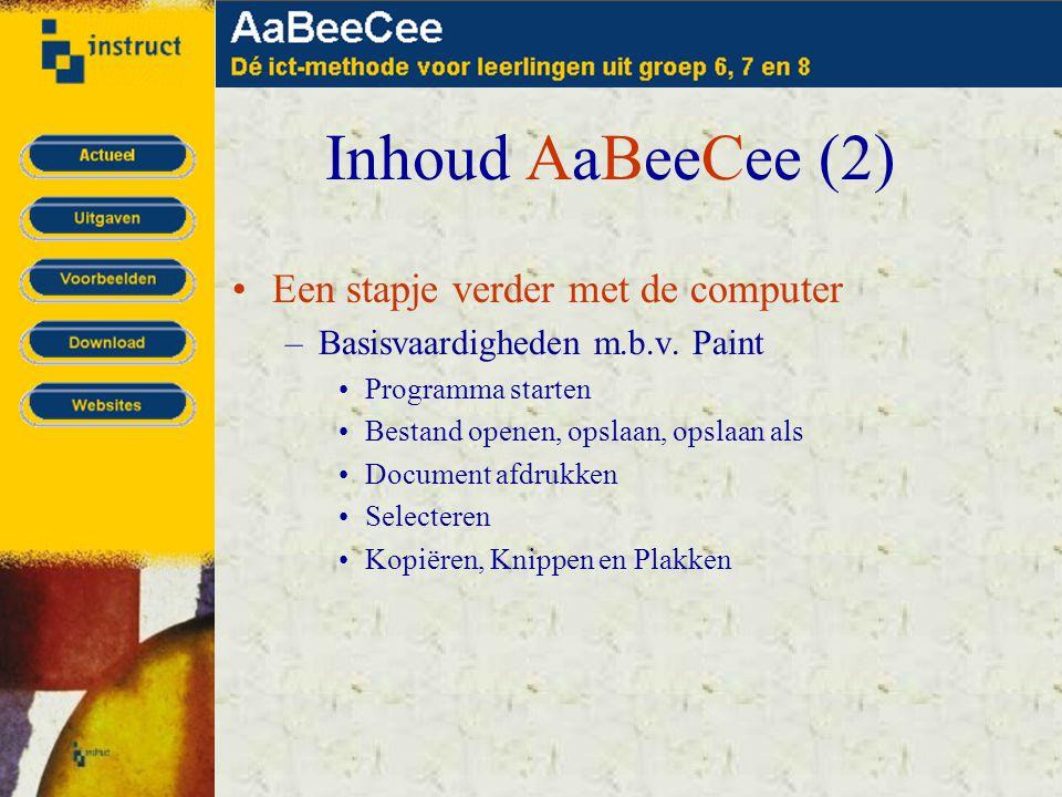 Inhoud AaBeeCee (2) •Een stapje verder met de computer –Basisvaardigheden m.b.v. Paint •Programma starten •Bestand openen, opslaan, opslaan als •Docum