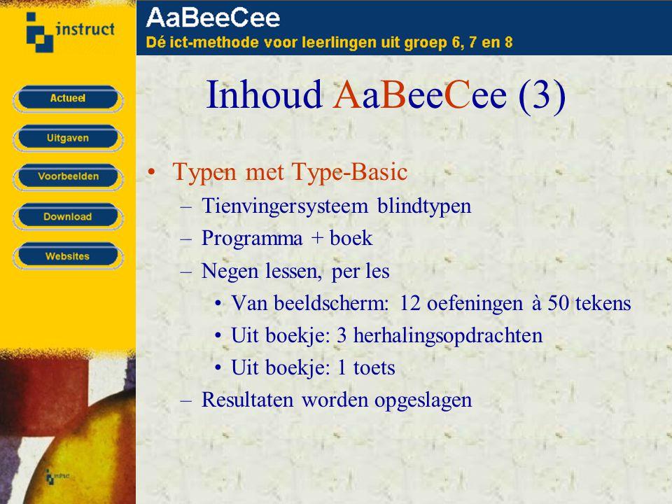 Inhoud AaBeeCee (3) •Typen met Type-Basic –Tienvingersysteem blindtypen –Programma + boek –Negen lessen, per les •Van beeldscherm: 12 oefeningen à 50 tekens •Uit boekje: 3 herhalingsopdrachten •Uit boekje: 1 toets –Resultaten worden opgeslagen