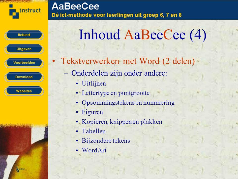 Inhoud AaBeeCee (4) •Tekstverwerken met Word (2 delen) –Onderdelen zijn onder andere: •Uitlijnen •Lettertype en puntgrootte •Opsommingstekens en nummering •Figuren •Kopiëren, knippen en plakken •Tabellen •Bijzondere tekens •WordArt