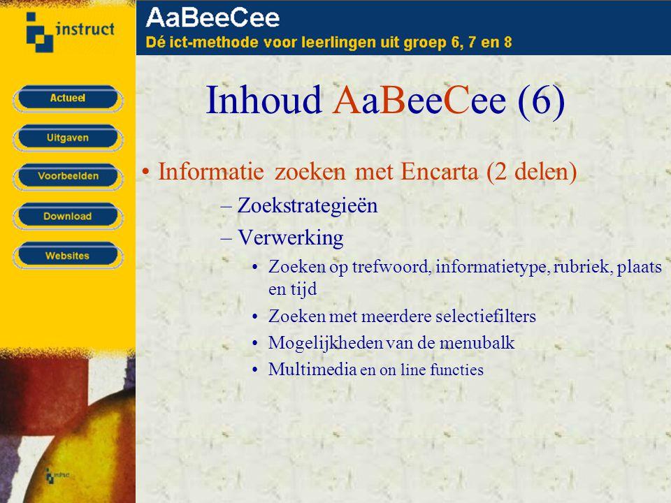 Inhoud AaBeeCee (6) •Informatie zoeken met Encarta (2 delen) –Zoekstrategieën –Verwerking •Zoeken op trefwoord, informatietype, rubriek, plaats en tijd •Zoeken met meerdere selectiefilters •Mogelijkheden van de menubalk •Multimedia en on line functies