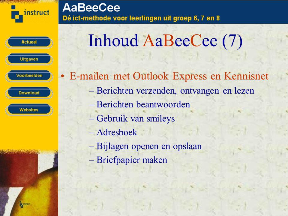 Inhoud AaBeeCee (7) •E-mailen met Outlook Express en Kennisnet –Berichten verzenden, ontvangen en lezen –Berichten beantwoorden –Gebruik van smileys –Adresboek –Bijlagen openen en opslaan –Briefpapier maken