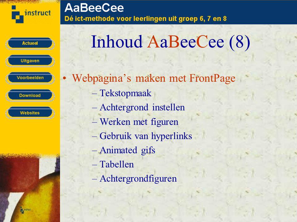 Inhoud AaBeeCee (8) •Webpagina's maken met FrontPage –Tekstopmaak –Achtergrond instellen –Werken met figuren –Gebruik van hyperlinks –Animated gifs –Tabellen –Achtergrondfiguren