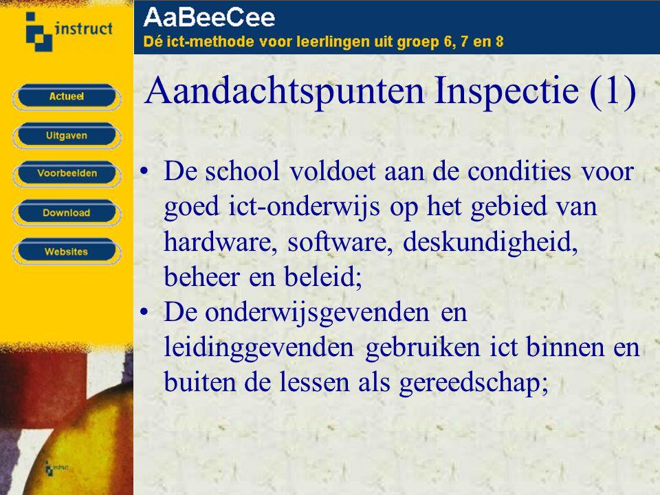 Aandachtspunten Inspectie (1) •De school voldoet aan de condities voor goed ict-onderwijs op het gebied van hardware, software, deskundigheid, beheer en beleid; •De onderwijsgevenden en leidinggevenden gebruiken ict binnen en buiten de lessen als gereedschap;