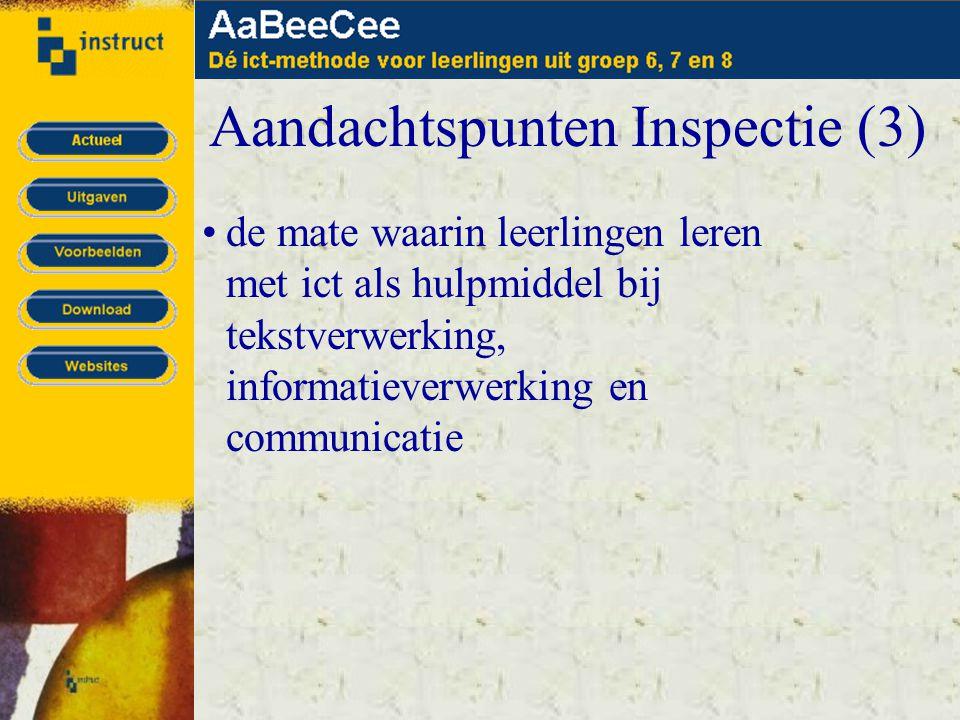 Aandachtspunten Inspectie (3) •de mate waarin leerlingen leren met ict als hulpmiddel bij tekstverwerking, informatieverwerking en communicatie