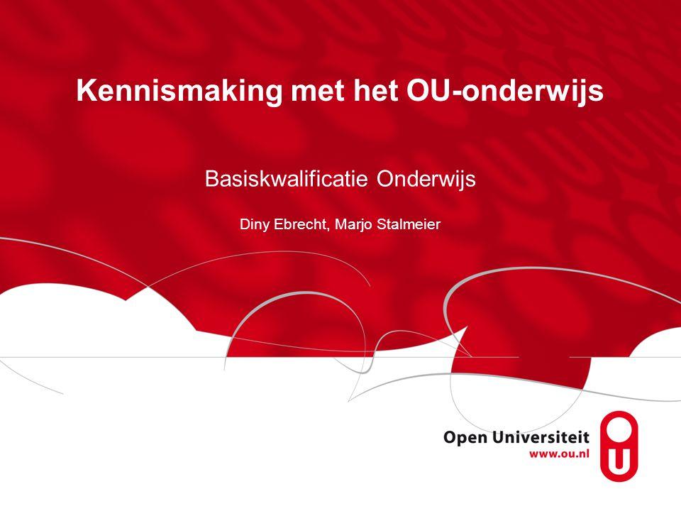 Kennismaking met het OU-onderwijs Basiskwalificatie Onderwijs Diny Ebrecht, Marjo Stalmeier