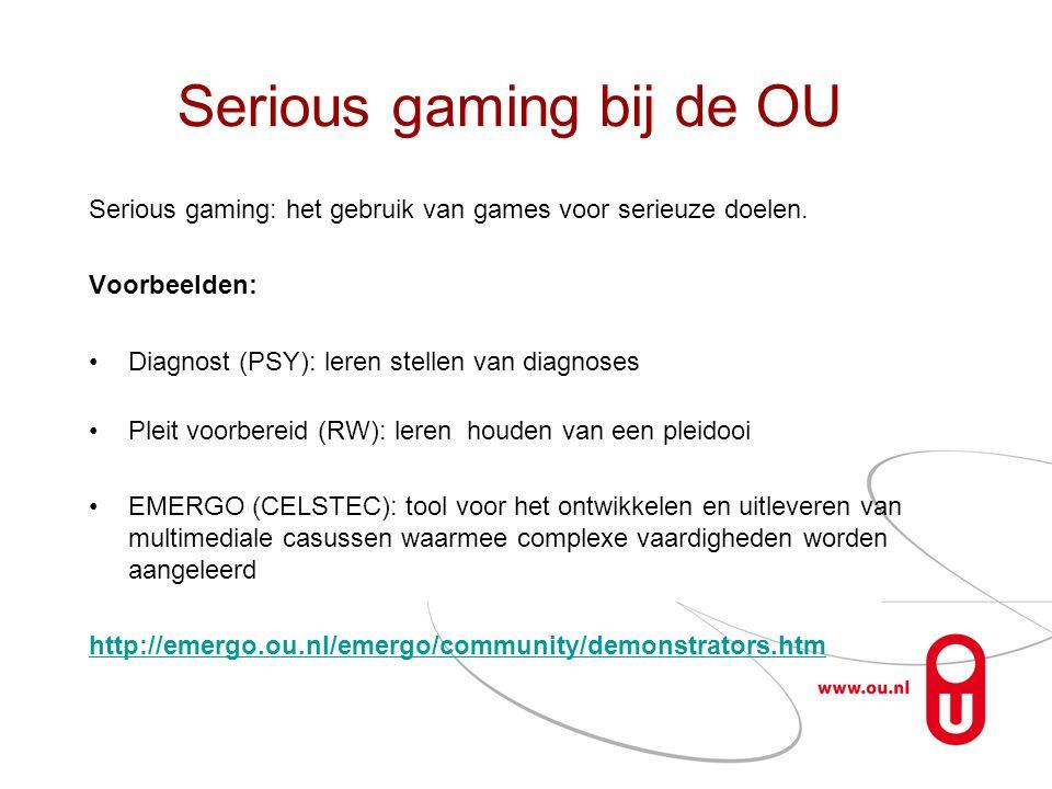 Serious gaming bij de OU Serious gaming: het gebruik van games voor serieuze doelen. Voorbeelden: •Diagnost (PSY): leren stellen van diagnoses •Pleit