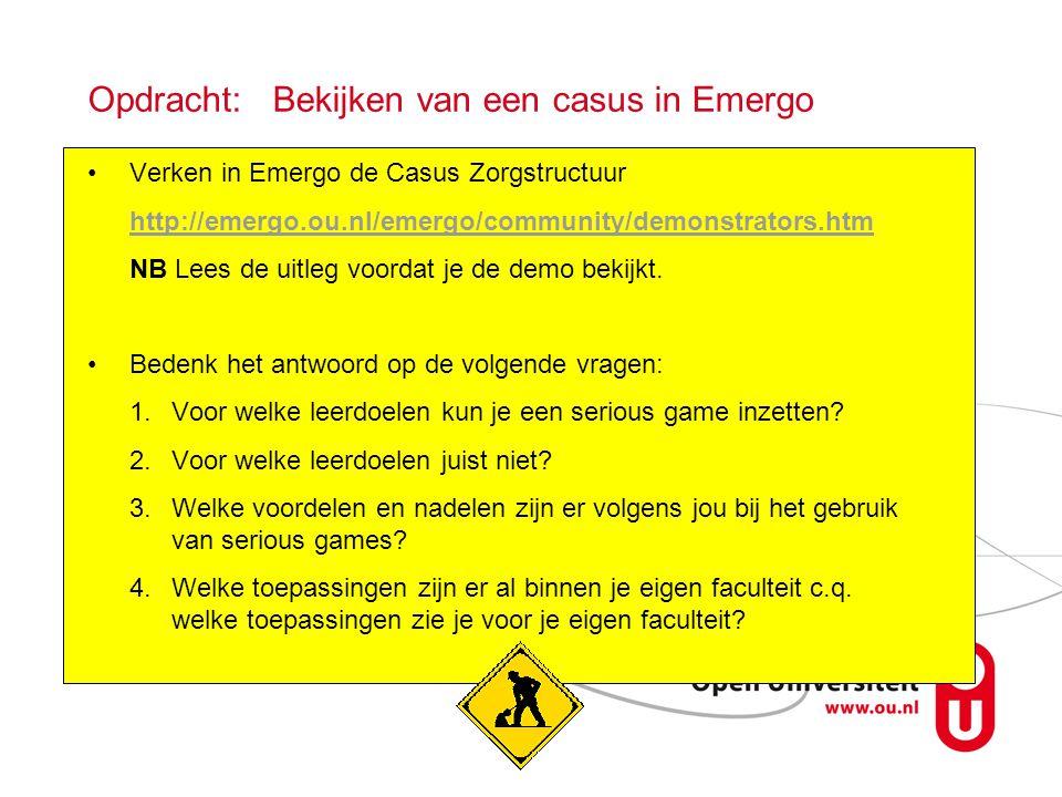 Opdracht: Bekijken van een casus in Emergo •Verken in Emergo de Casus Zorgstructuur http://emergo.ou.nl/emergo/community/demonstrators.htm NB Lees de uitleg voordat je de demo bekijkt.