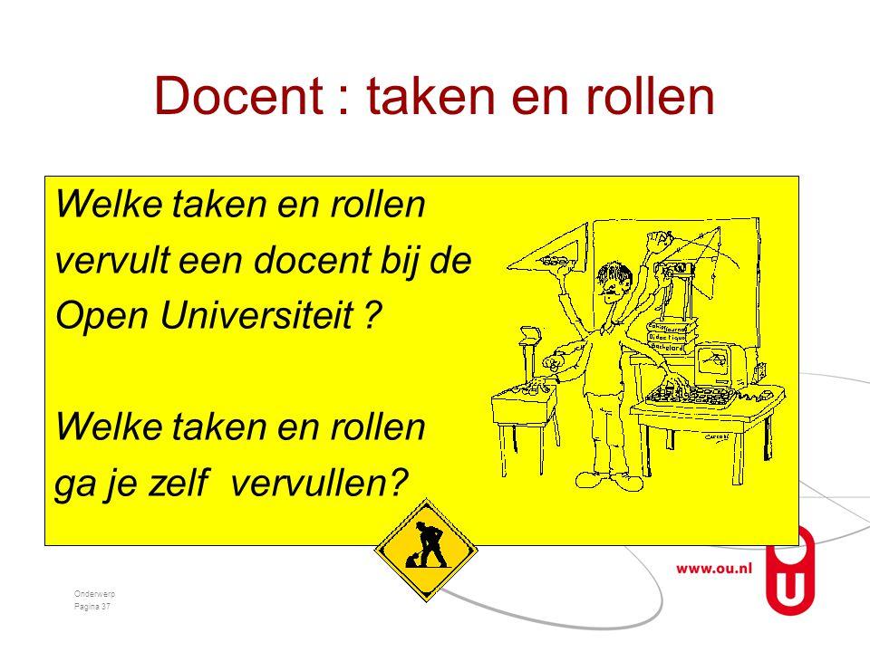 Docent : taken en rollen Onderwerp Pagina 37 Welke taken en rollen vervult een docent bij de Open Universiteit .