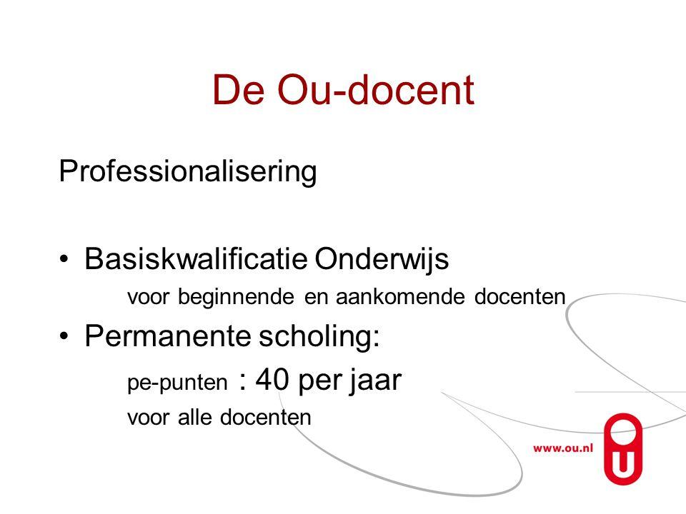 De Ou-docent Professionalisering •Basiskwalificatie Onderwijs voor beginnende en aankomende docenten •Permanente scholing: pe-punten : 40 per jaar voor alle docenten