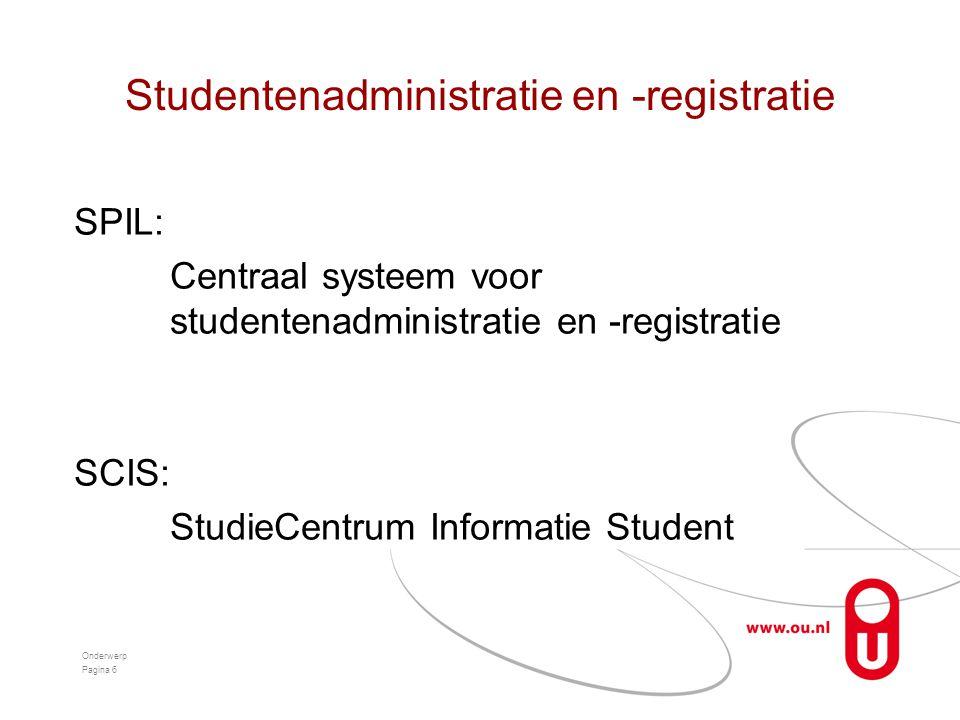 Studentenadministratie en -registratie SPIL: Centraal systeem voor studentenadministratie en -registratie SCIS: StudieCentrum Informatie Student Onderwerp Pagina 6