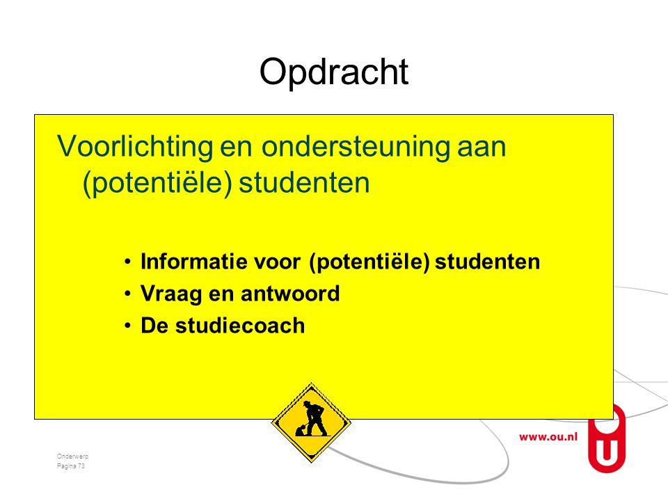 Opdracht Voorlichting en ondersteuning aan (potentiële) studenten •Informatie voor (potentiële) studenten •Vraag en antwoord •De studiecoach Onderwerp