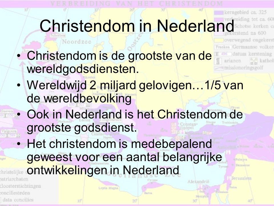 Christendom in Nederland •Christendom is de grootste van de wereldgodsdiensten. •Wereldwijd 2 miljard gelovigen…1/5 van de wereldbevolking •Ook in Ned