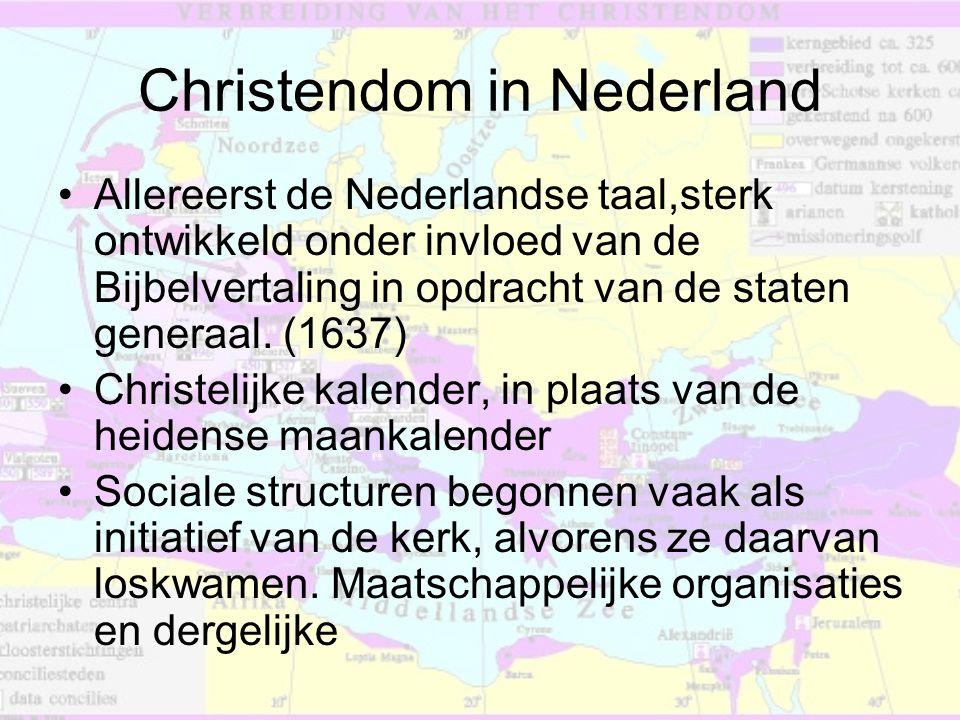 Christendom in Nederland •Allereerst de Nederlandse taal,sterk ontwikkeld onder invloed van de Bijbelvertaling in opdracht van de staten generaal. (16