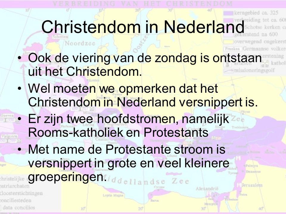 Christendom in Nederland •Ook de viering van de zondag is ontstaan uit het Christendom. •Wel moeten we opmerken dat het Christendom in Nederland versn