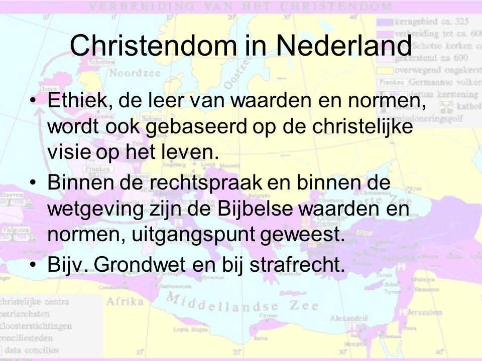 Christendom in Nederland •Ethiek, de leer van waarden en normen, wordt ook gebaseerd op de christelijke visie op het leven. •Binnen de rechtspraak en