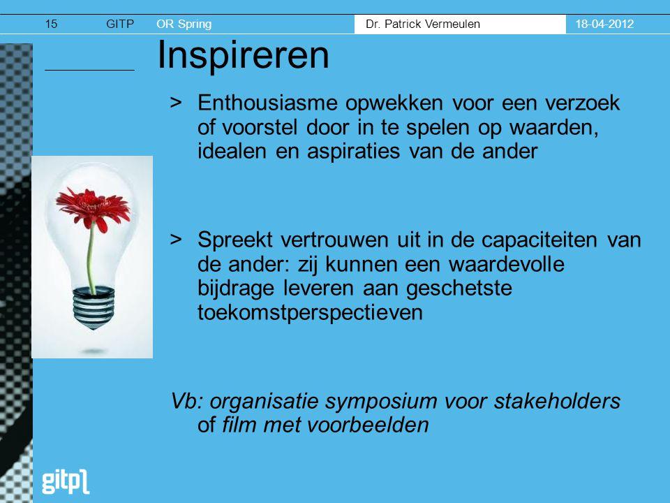 GITPOR Spring Dr. Patrick Vermeulen 18-04-201215 Inspireren >Enthousiasme opwekken voor een verzoek of voorstel door in te spelen op waarden, idealen