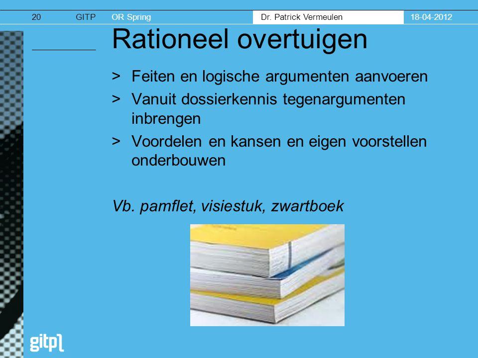 GITPOR Spring Dr. Patrick Vermeulen 18-04-201220 Rationeel overtuigen >Feiten en logische argumenten aanvoeren >Vanuit dossierkennis tegenargumenten i