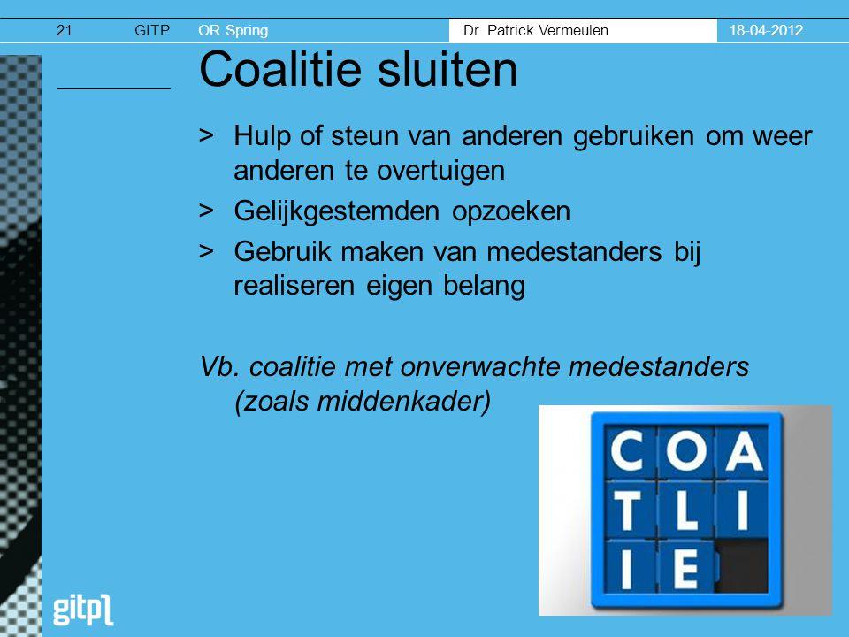 GITPOR Spring Dr. Patrick Vermeulen 18-04-201221 Coalitie sluiten >Hulp of steun van anderen gebruiken om weer anderen te overtuigen >Gelijkgestemden