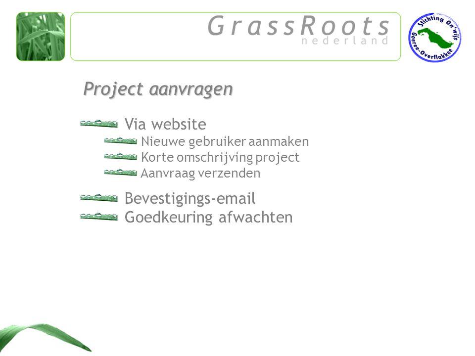 Via website Nieuwe gebruiker aanmaken Korte omschrijving project Aanvraag verzenden Project aanvragen Bevestigings-email Goedkeuring afwachten