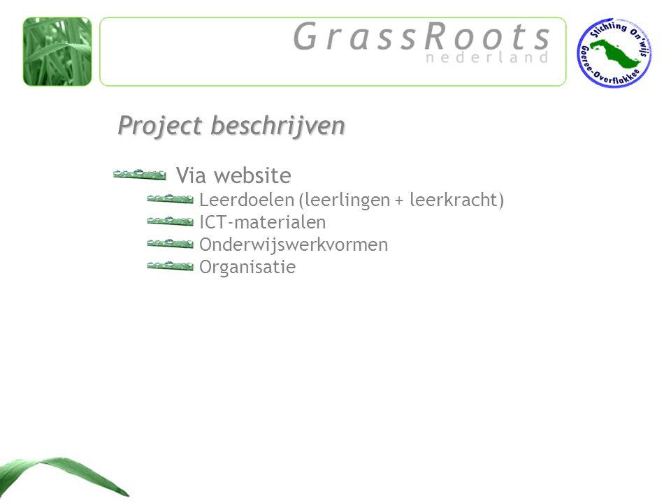Via website Leerdoelen (leerlingen + leerkracht) ICT-materialen Onderwijswerkvormen Organisatie Project beschrijven