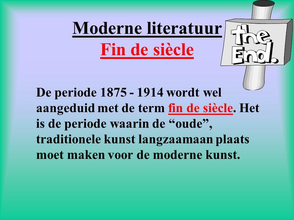 """Moderne literatuur Fin de siècle De periode 1875 - 1914 wordt wel aangeduid met de term fin de siècle. Het is de periode waarin de """"oude"""", traditionel"""