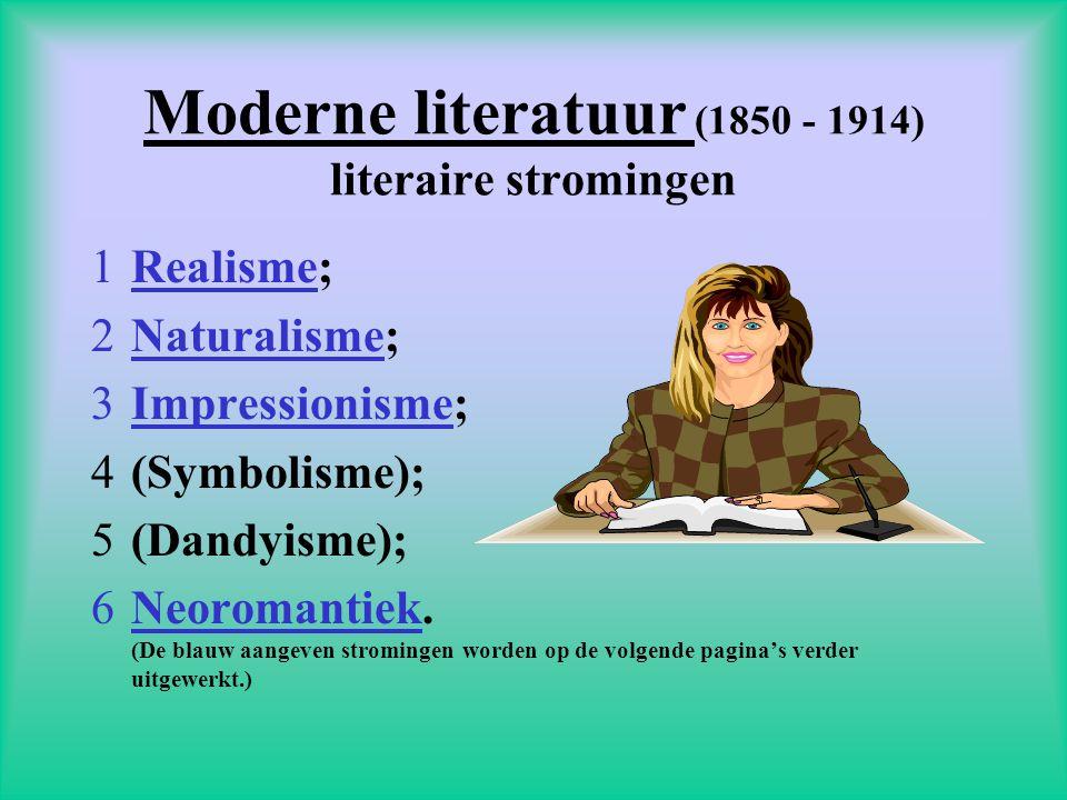 Moderne literatuur (1850 - 1914) literaire stromingen 1Realisme; 2Naturalisme; 3Impressionisme; 4(Symbolisme); 5(Dandyisme); 6Neoromantiek.