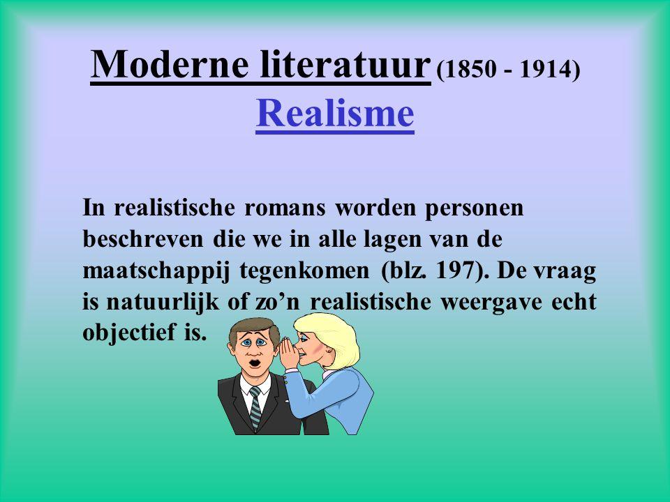 Moderne literatuur (1850 - 1914) Realisme In realistische romans worden personen beschreven die we in alle lagen van de maatschappij tegenkomen (blz.