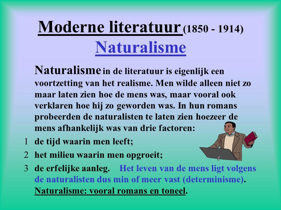 Moderne literatuur (1850 - 1914) Naturalisme Naturalisme in de literatuur is eigenlijk een voortzetting van het realisme. Men wilde alleen niet zo maa