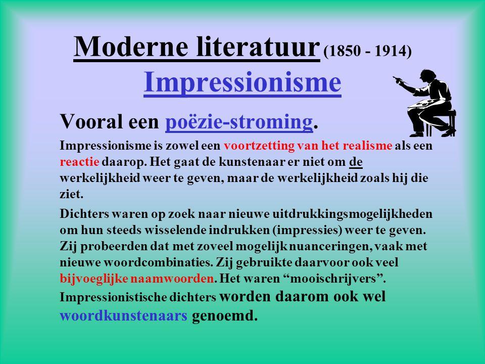 Moderne literatuur (1850 - 1914) Impressionisme Vooral een poëzie-stroming. Impressionisme is zowel een voortzetting van het realisme als een reactie
