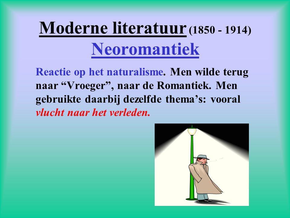 """Moderne literatuur (1850 - 1914) Neoromantiek Reactie op het naturalisme. Men wilde terug naar """"Vroeger"""", naar de Romantiek. Men gebruikte daarbij dez"""