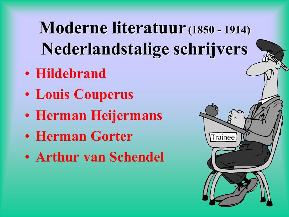 Moderne literatuur (1850 - 1914) Nederlandstalige schrijvers •Hildebrand •Louis Couperus •Herman Heijermans •Herman Gorter •Arthur van Schendel