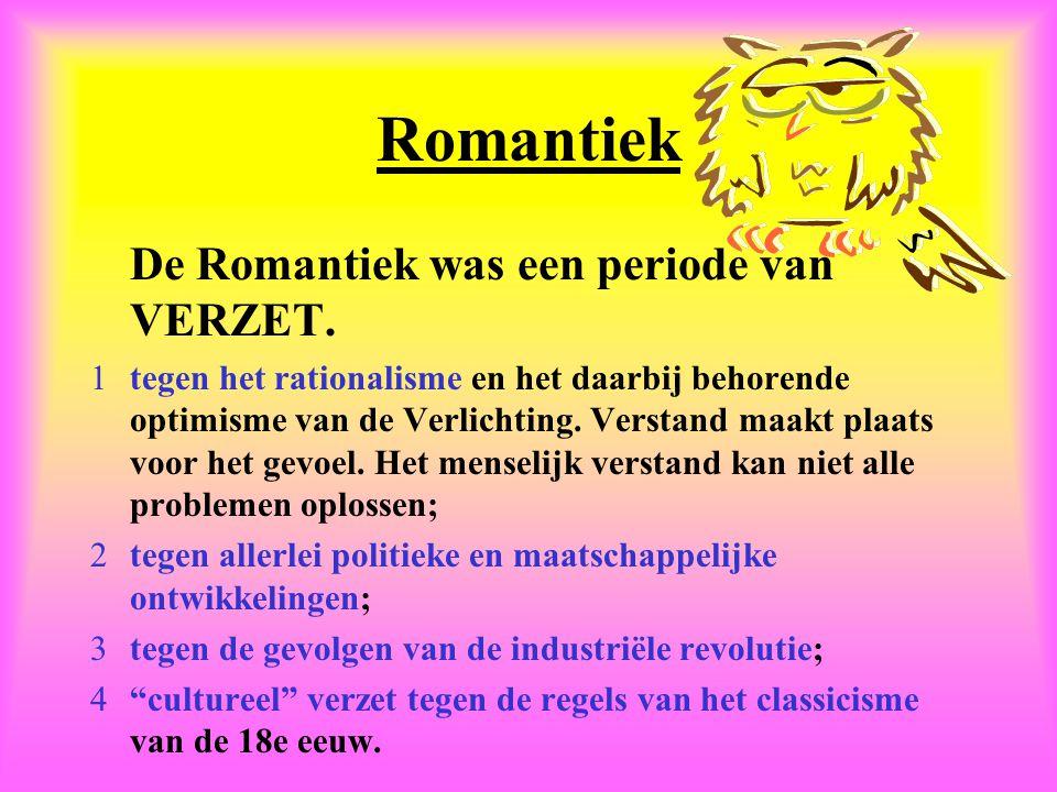 Romantiek De Romantiek was een periode van VERZET. 1tegen het rationalisme en het daarbij behorende optimisme van de Verlichting. Verstand maakt plaat