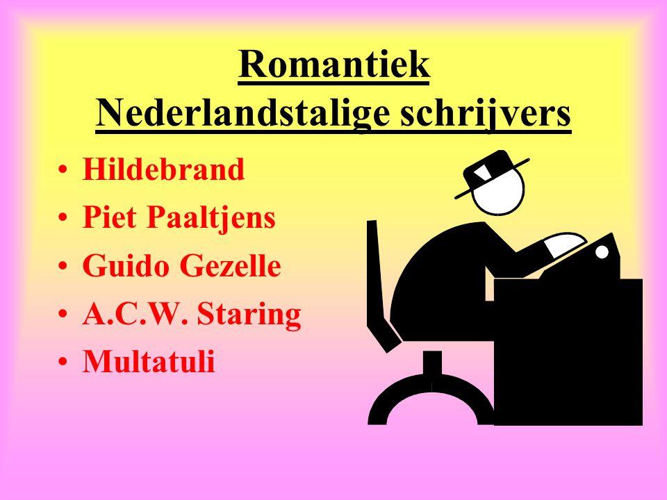Romantiek Nederlandstalige schrijvers •Hildebrand •Piet Paaltjens •Guido Gezelle •A.C.W. Staring •Multatuli