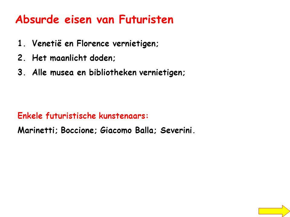 Absurde eisen van Futuristen 1.Venetië en Florence vernietigen; 2.Het maanlicht doden; 3.Alle musea en bibliotheken vernietigen; Enkele futuristische