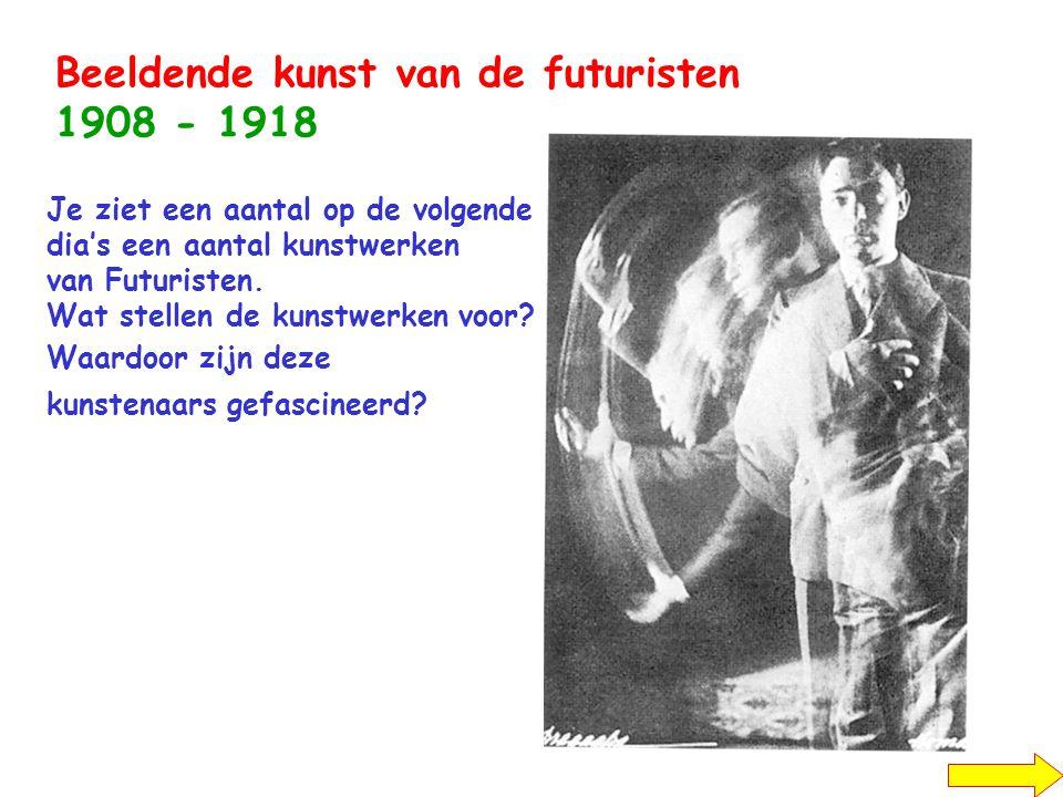Beeldende kunst van de futuristen 1908 - 1918 Je ziet een aantal op de volgende dia's een aantal kunstwerken van Futuristen. Wat stellen de kunstwerke
