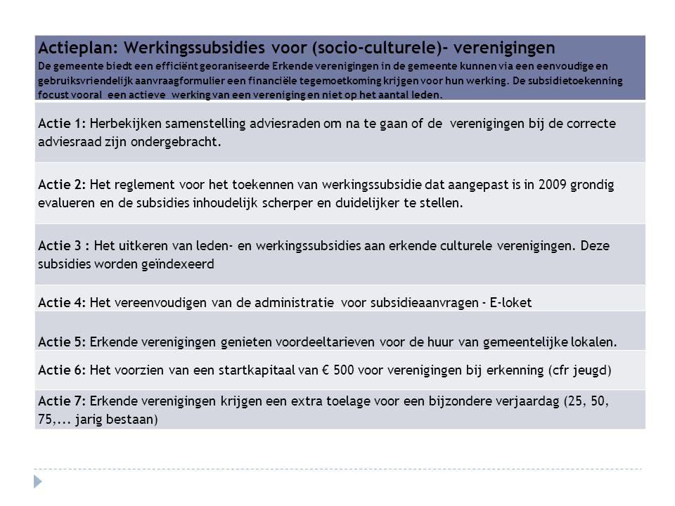 Actieplan: Werkingssubsidies voor (socio-culturele)- verenigingen De gemeente biedt een efficiënt georaniseerde Erkende verenigingen in de gemeente ku